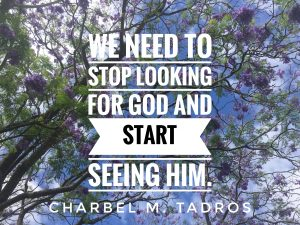 we need to stop looking for god and start seeing him