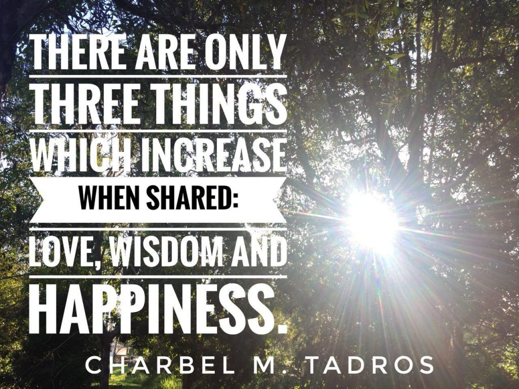 There are only three things which increase when shared: love, wisdom and happiness.
