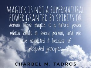 Magick is not a supernatural power granted by spirits or demons. True magick is a natural power which exists in every person, and we have neglected it because of misguided principles.