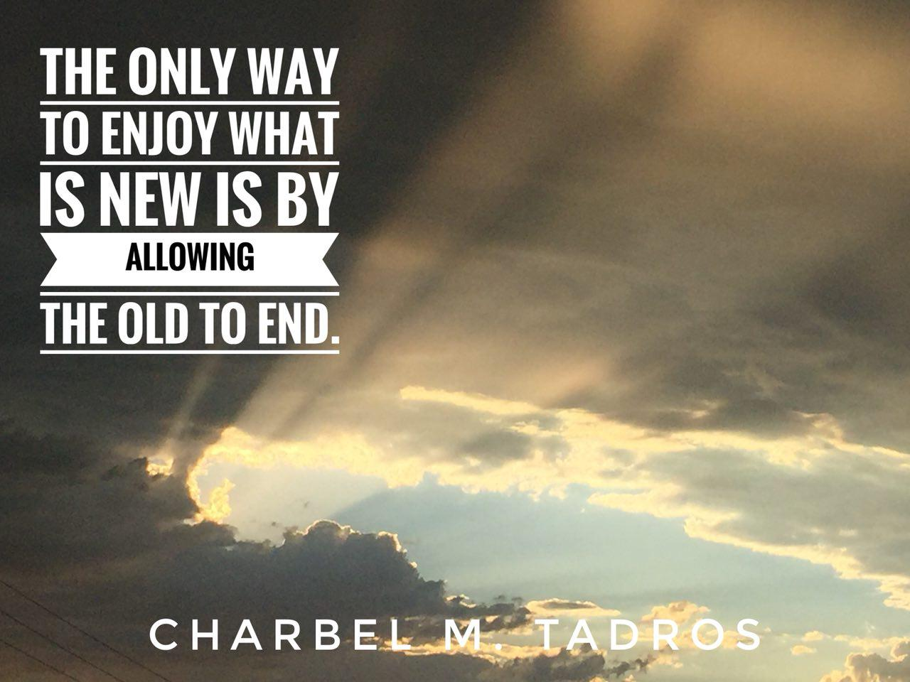 the only way to enjoy what is new is by allowing what is old to end.