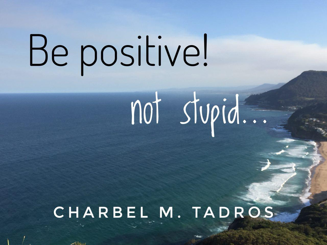 Be Positive, not Stupid!